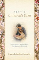 For the Children's Sake: Foundations of Education for Home and S